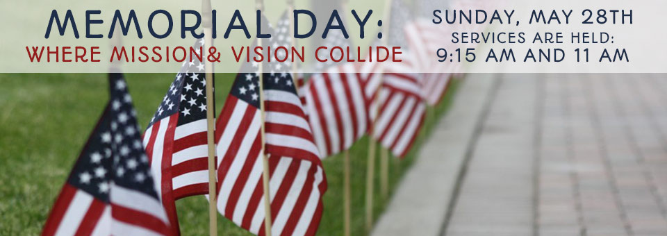 This Sunday: Memorial Day- Where Mission and Vision Collide